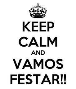 Poster: KEEP CALM AND VAMOS FESTAR!!