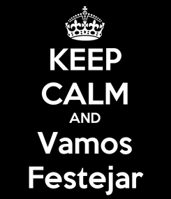 Poster: KEEP CALM AND Vamos Festejar