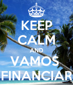 Poster: KEEP CALM AND VAMOS  FINANCIAR