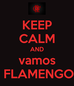 Poster: KEEP CALM AND vamos  FLAMENGO