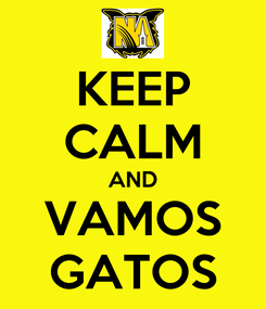 Poster: KEEP CALM AND VAMOS GATOS