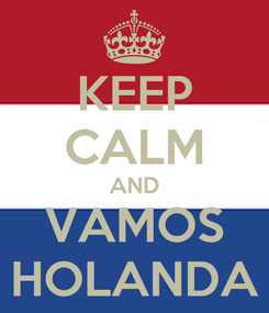 Poster: KEEP CALM AND VAMOS HOLANDA