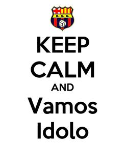 Poster: KEEP CALM AND Vamos Idolo