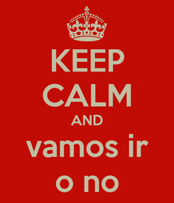 Poster: KEEP CALM AND vamos ir o no