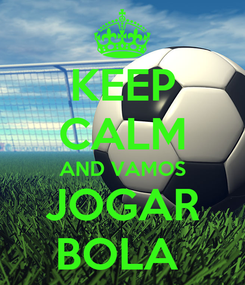 Poster: KEEP CALM AND VAMOS JOGAR BOLA