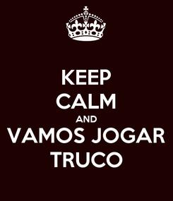 Poster: KEEP CALM AND VAMOS JOGAR TRUCO