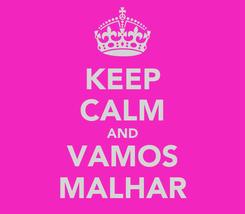 Poster: KEEP CALM AND VAMOS MALHAR
