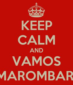 Poster: KEEP CALM AND VAMOS MAROMBAR
