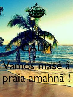 Poster: KEEP CALM and Vamos masé à praia amahnã !