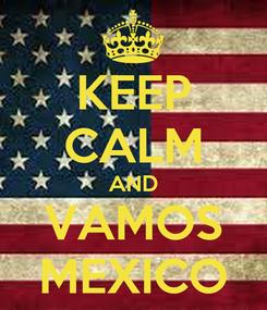 Poster: KEEP CALM AND VAMOS MEXICO
