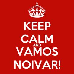 Poster: KEEP CALM AND VAMOS NOIVAR!
