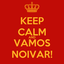 Poster: KEEP CALM AND VAMOS NOIVAR!