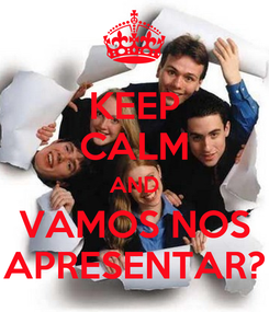 Poster: KEEP CALM AND VAMOS NOS APRESENTAR?