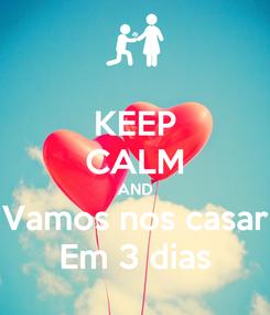 Poster: KEEP CALM AND Vamos nos casar Em 3 dias