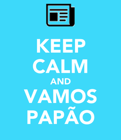 Poster: KEEP CALM AND VAMOS PAPÃO