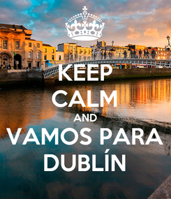 Poster: KEEP CALM AND VAMOS PARA DUBLÍN