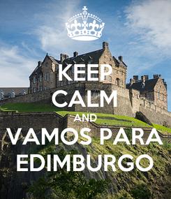 Poster: KEEP CALM AND VAMOS PARA EDIMBURGO
