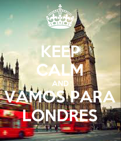 Poster: KEEP CALM AND VAMOS PARA LONDRES