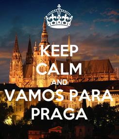 Poster: KEEP CALM AND VAMOS PARA PRAGA