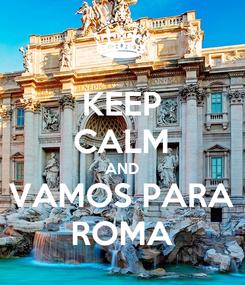 Poster: KEEP CALM AND VAMOS PARA ROMA