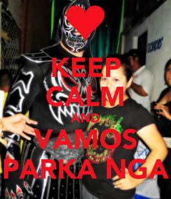 Poster: KEEP CALM AND VAMOS PARKA NGA