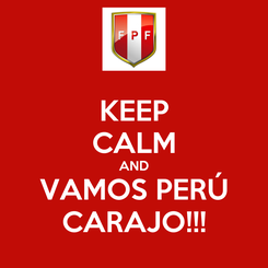 Poster: KEEP CALM AND VAMOS PERÚ CARAJO!!!