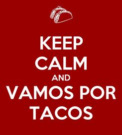 Poster: KEEP CALM AND VAMOS POR TACOS