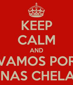 Poster: KEEP CALM AND VAMOS POR UNAS CHELAS