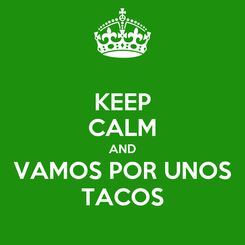Poster: KEEP CALM AND VAMOS POR UNOS TACOS