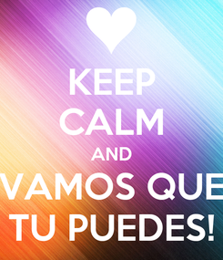 Poster: KEEP CALM AND VAMOS QUE TU PUEDES!