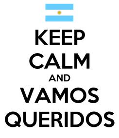 Poster: KEEP CALM AND VAMOS QUERIDOS