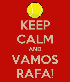 Poster: KEEP CALM AND VAMOS RAFA!