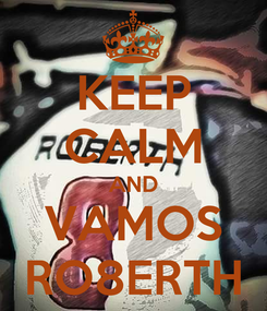 Poster: KEEP CALM AND VAMOS RO8ERTH