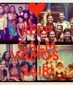 Poster: KEEP CALM AND VAMOS  SAIR!