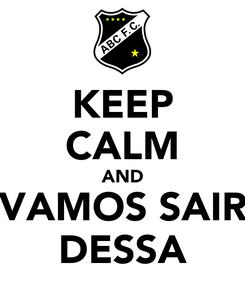 Poster: KEEP CALM AND VAMOS SAIR DESSA