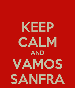 Poster: KEEP CALM AND VAMOS SANFRA