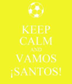 Poster: KEEP CALM AND VAMOS ¡SANTOS!