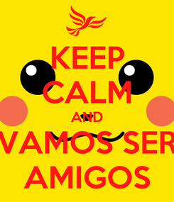 Poster: KEEP CALM AND VAMOS SER AMIGOS