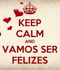 Poster: KEEP CALM AND VAMOS SER FELIZES