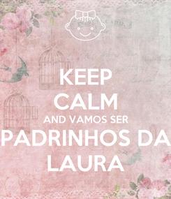 Poster: KEEP CALM AND VAMOS SER PADRINHOS DA LAURA