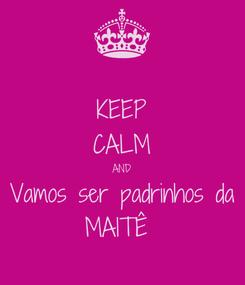 Poster: KEEP CALM AND Vamos ser padrinhos da MAITÊ