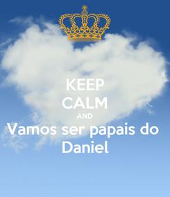 Poster: KEEP CALM AND Vamos ser papais do  Daniel