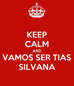 Poster: KEEP CALM AND VAMOS SER TIAS SILVANA