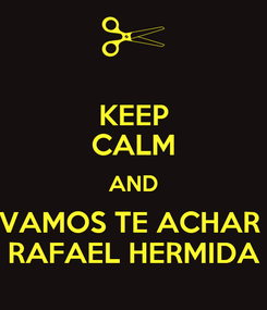 Poster: KEEP CALM AND VAMOS TE ACHAR  RAFAEL HERMIDA