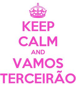 Poster: KEEP CALM AND VAMOS TERCEIRÃO