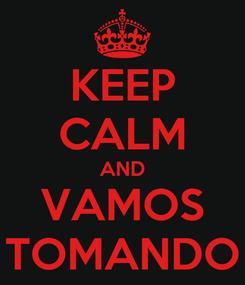 Poster: KEEP CALM AND VAMOS TOMANDO