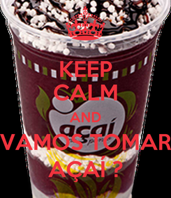 Poster: KEEP CALM AND VAMOS TOMAR AÇAÍ ?