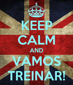 Poster: KEEP CALM AND VAMOS TREINAR!