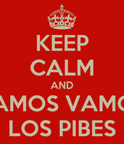 Poster: KEEP CALM AND VAMOS VAMOS LOS PIBES