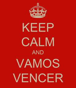 Poster: KEEP CALM AND VAMOS VENCER